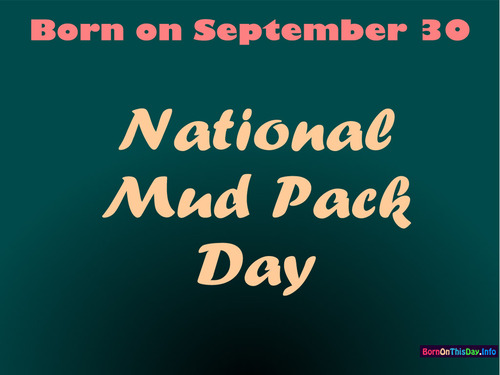 Born on September 30 National Mud Pack Day