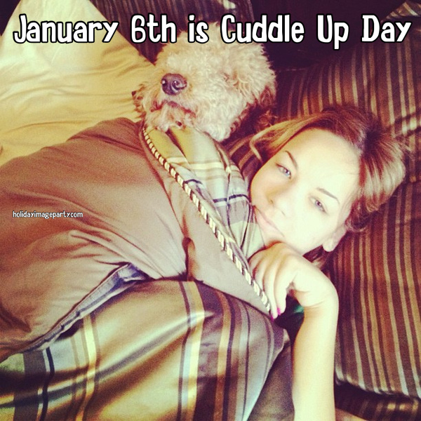 January 6th is Cuddle Up Day
