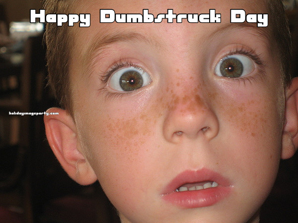 Happy Dumbstruck Day