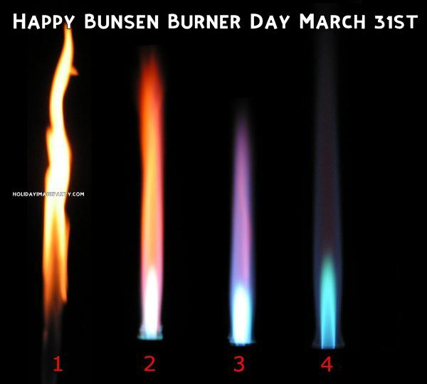 Happy Bunsen Burner Day March 31st
