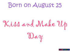 Born on August 25 Kiss and Make Up Day