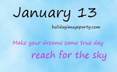 January 13 Make your dreams come true day - reach for the sky