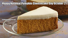 Happy National Pumpkin Cheesecake Day October 21