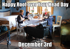 Happy Roof over Your Head Day December 3rd