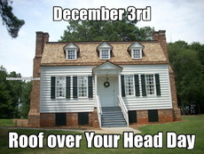 December 3rd Roof over Your Head Day