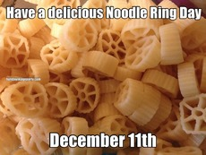 Have a delicious Noodle Ring Day December 11th