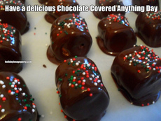 Have a delicious Chocolate Covered Anything Day