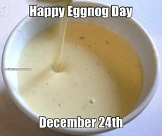 Happy Eggnog Day December 24th