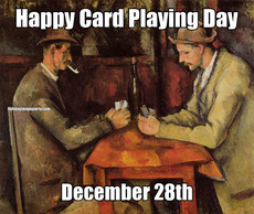 Happy Card Playing Day December 28th