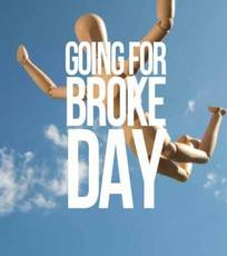 Going for broke day