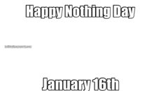 Happy Nothing Day January 16th