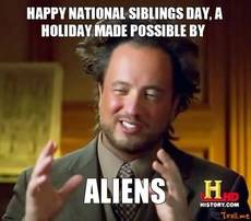 Happy National Siblings Day, A holiday made possible by aliens