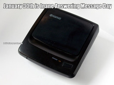 January 30th is Inane Answering Message Day