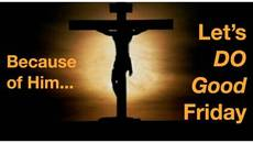 Because of Him... Let's DO Good Friday