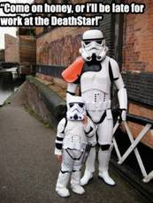 Come on honey, or I'll be late for work at the death star!