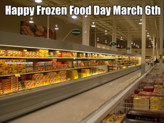 Happy Frozen Food Day March 6th