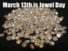 March 13th is Jewel Day