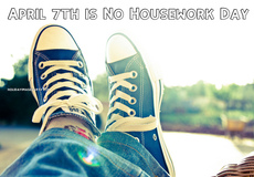 April 7th is No Housework Day