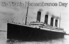 It's Titanic Remembrance Day