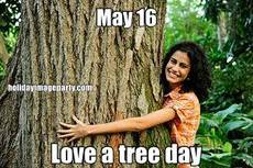 May 16 Love a tree day