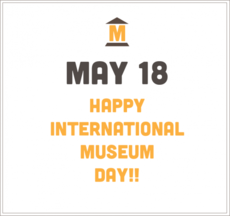 May 18 Happy International Museum Day!
