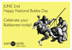 June 2nd Happy National Bubba Day