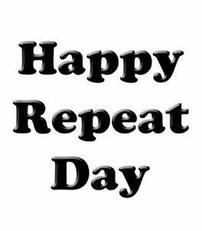 Happy Repeat Day