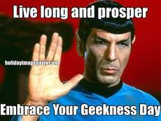 Live long and prosper Embrace Your Geekness Day