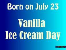 Born on July 23 Vanilla Ice Cream Day