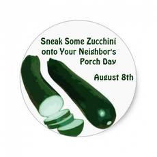 Sneak Some Zucchini onto Your Neighbor's Porch Day August 8th