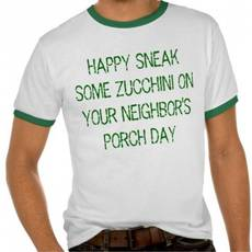 Happy Sneak Some Zucchini onto Your Neighbor's Porch Day