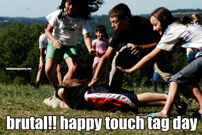 brutal!! happy touch tag day