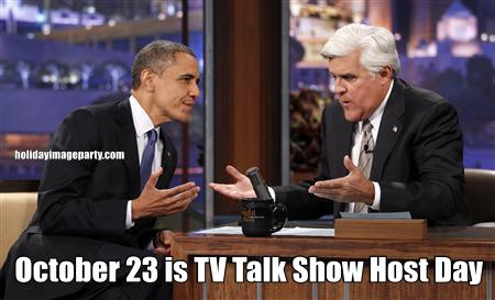 October 23 is TV Talk Show Host Day
