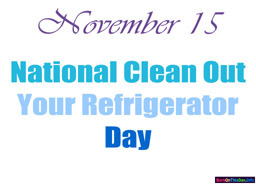 November 15 Clean OutYour Refrigerator Day