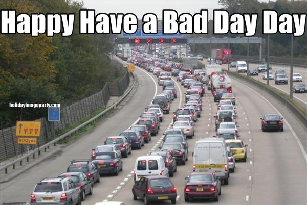 Happy Have a Bad Day Day