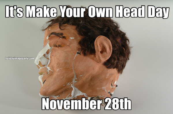 It's Make Your Own Head Day November 28th