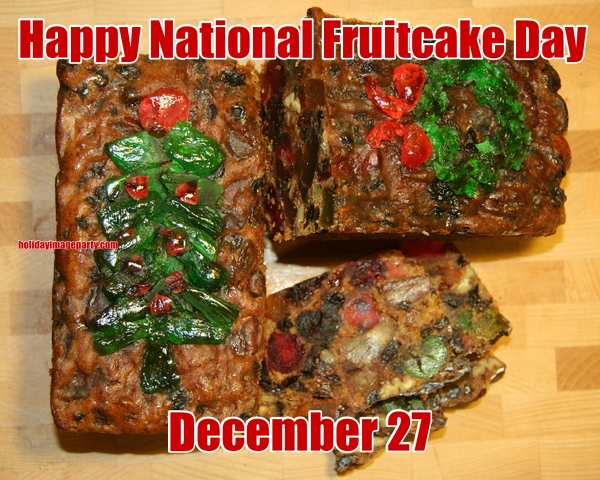 Happy National Fruitcake Day December 27