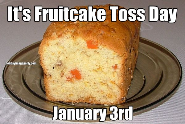 It's Fruitcake Toss Day January 3rd