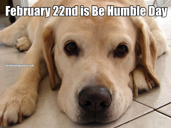 February 22nd is Be Humble Day