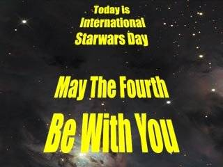 Today is International Star Wars Day. May the 4th be with you