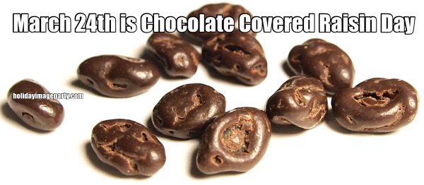 March 24th is Chocolate Covered Raisin Day