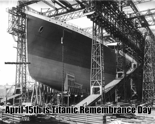 April 15th is Titanic Remembrance Day