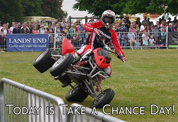 Today is Take a Chance Day!