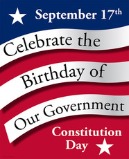 September 17th Celebrate the Birthday of Our Government Constitution Day