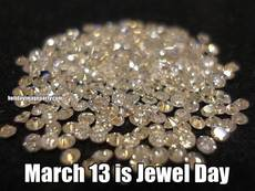 March 13 is Jewel Day