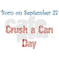 Born on September 27 Crush a Can Day