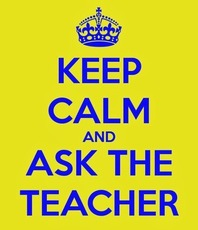 Keep calm and ask the teacher