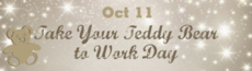 Oct 11 Take Your Teddy Bear to Work Day