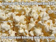 January 19 is National Popcorn day! You can never have too much popcorn!