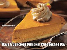 Have A Delicious Pumpkin Cheesecake Day